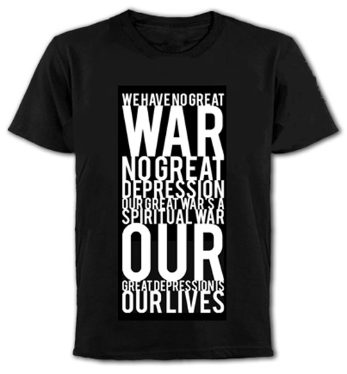 We Have No Great War, No Great Depression. Our Great War's  A Spritual War Our Great Depression Is Our Lives