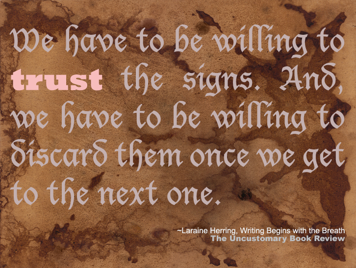 We Have To Be Willing To Trust The Signs. And We Have To Be Willing To Discard Them Once We Get To The Next One