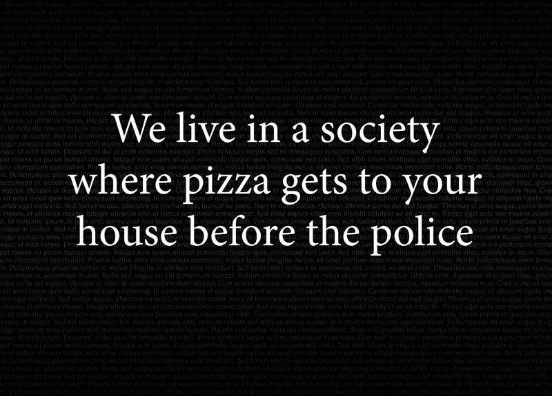 We Live In a Society Where Pizza Gets To Your House Before The Police