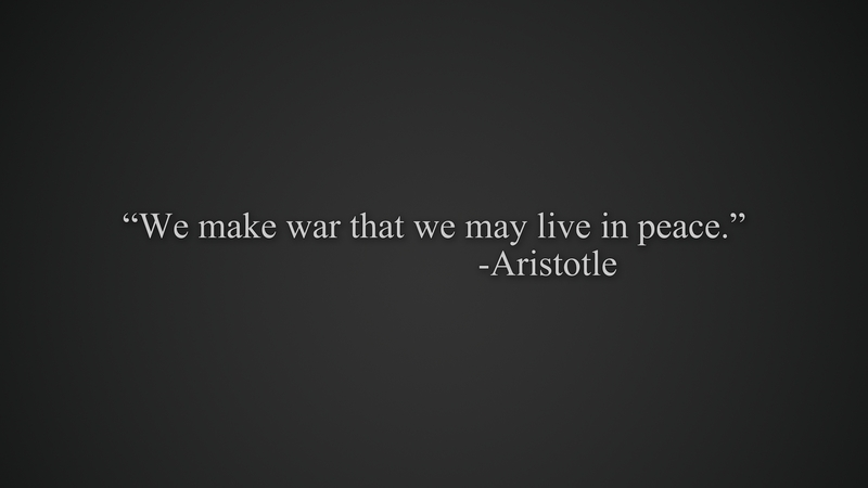 """""""We Make War That We May Live In Peace"""""""