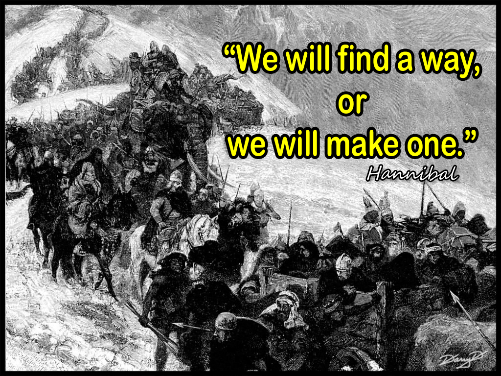 """We Will Find A Way, Or We Will Make One"""