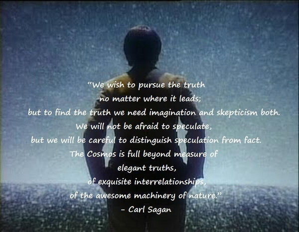 We Wish To Pursue The Truth No Matter Where It Leads But To Find The Truth We Need Imagination And Skepticism Both