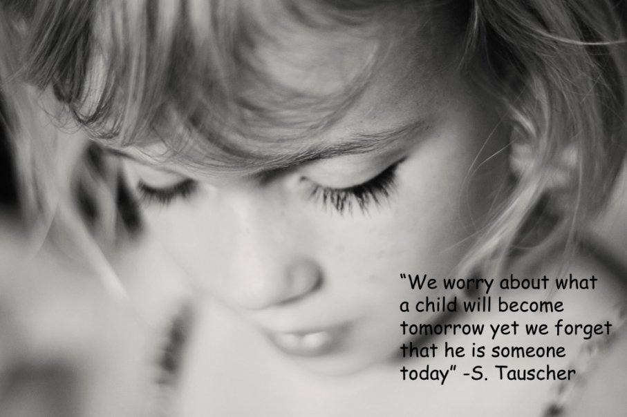 """""""We Worry About What a Child Will Become Tomorrow Yet We Forget That He Is Someone Today"""""""
