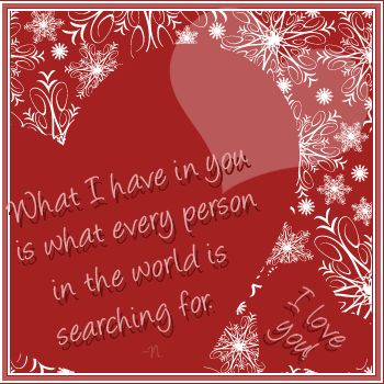 What I Have In You Is What Every Person In The World Is Searching For