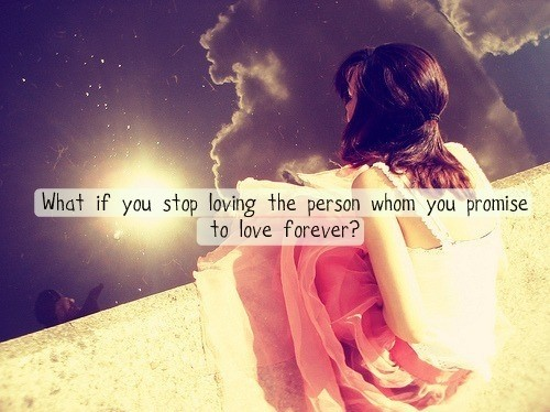 What If You Stop Loving The Person Whom You Promise To Love Forever!