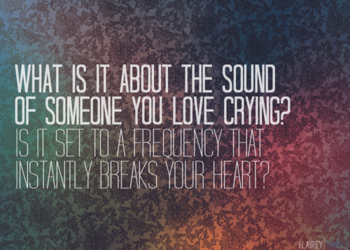 What Is It About The Sound Of Someone You Crying! ~ Apology Quote