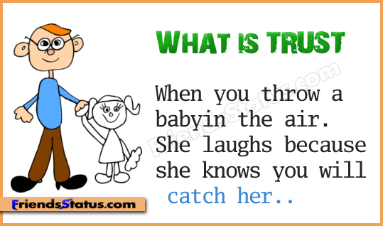 What Is Trust. When You Throw A Baby In The Air, She Laugh Because She Knows You Will Catch Her