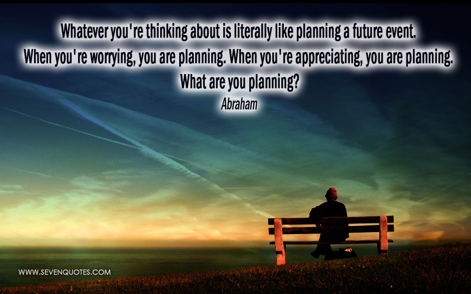 Whatever You're Thinking About Is Literally Like Planning a Future Event. When You're, You Are Planing. When You're Planning. What Are You Planning
