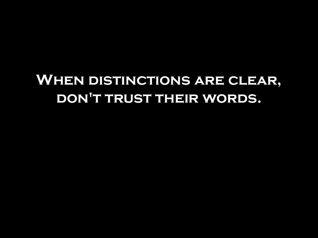 When Distinctions Are Clear, Don't Trust Their Words