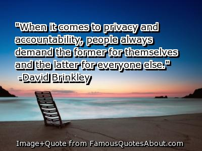 """When It Comes To Privacy And Accountability, People Always Demand The Former For Themselves And The Latter For Everyone Else"""
