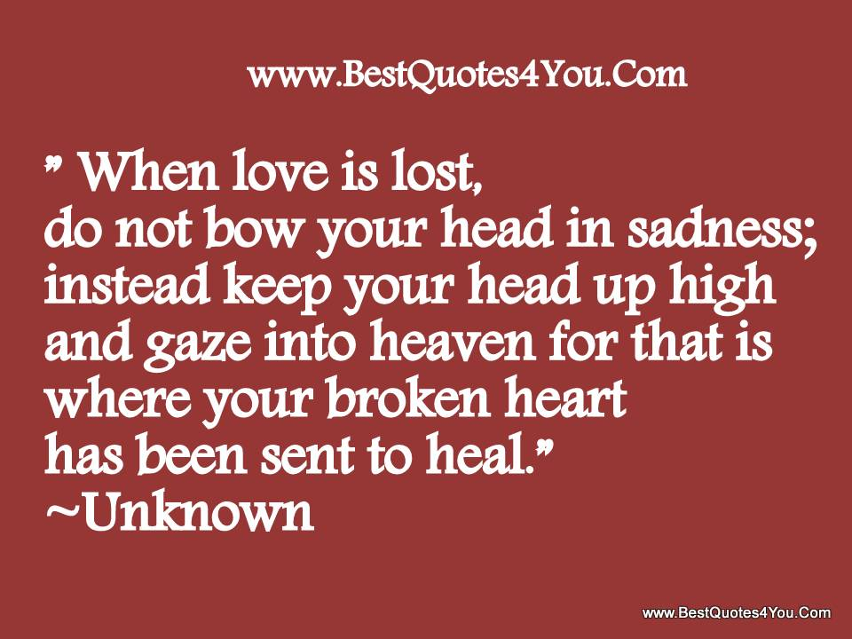 When Love Is Lost, Do Not How Your Head In Sadness, Instead Keep Your Head Up High And Gaze Into Heaven For That Is Where Your Broken Heart Has Been Sent To Heal
