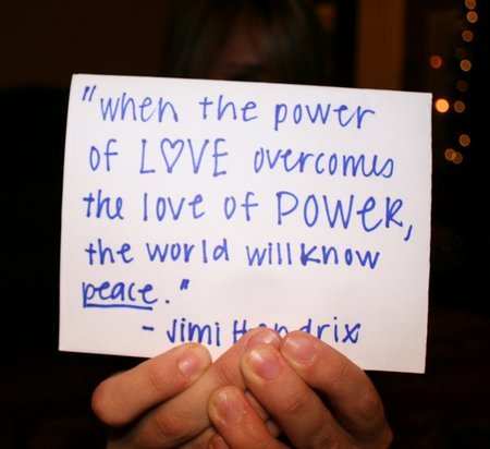 """When The Power Of Love Overcomes The Love Of Power, The World Will Know Peace"""