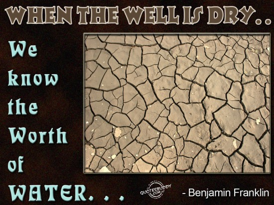 When The Well Is Dry. We Know The Worth Of Water