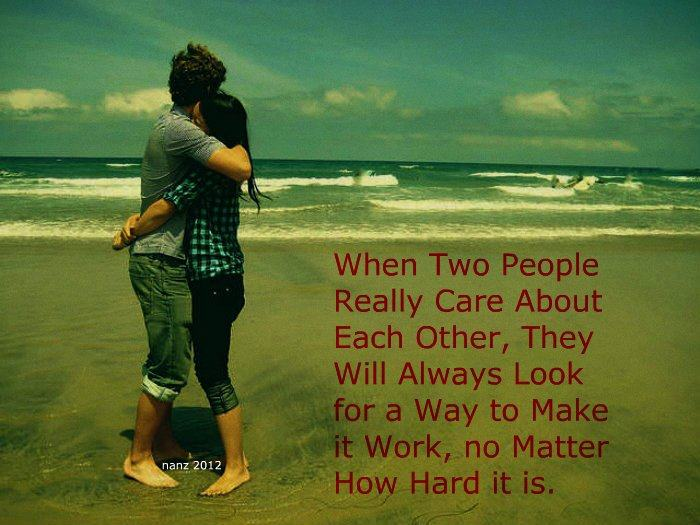 When Two People Really Care About Each Other, They Will Always Look For a Way To Make It Work, No Matter How Hard It Is
