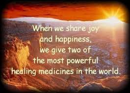When We Share Joy And Happiness, We Give Two Of The Most Powerful Healing Medicines In The World