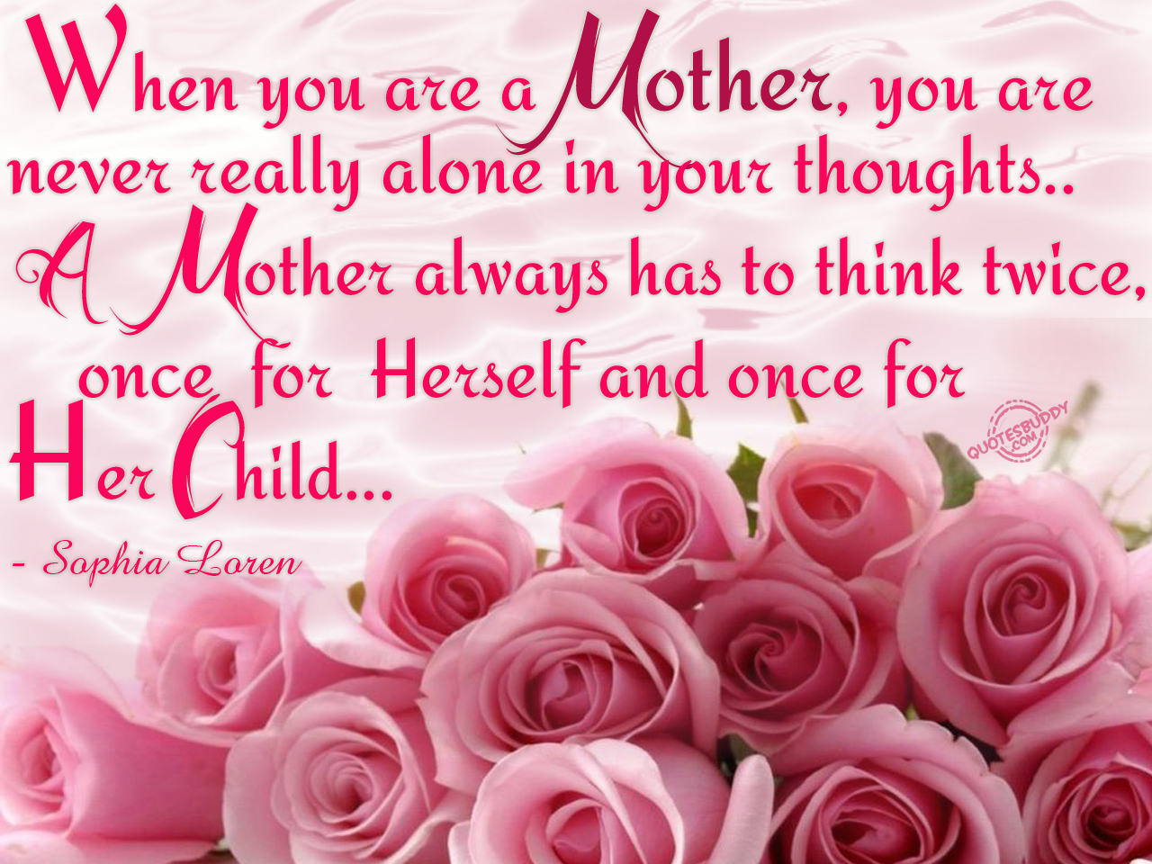 When You Are a Mother, You Are Never Really Alone In Your Thoughts. A Mother Always Has To Think Twice. Once For Herself And Once For Her Child