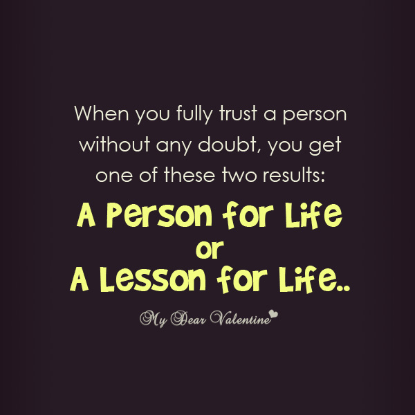 When You Fully Trust A Person Without Any Doubt, You Get One Of These Two Results, A Person For Life Or A Lesson For Life