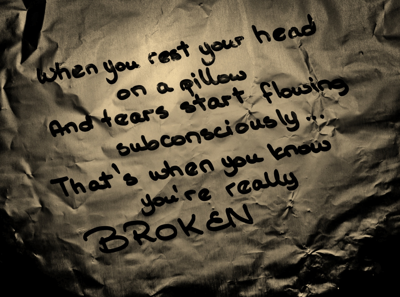 When You Rest Your Head On a Pillow And Tears Start Flowing Subconsciously. That's When You Know You're Really Broken