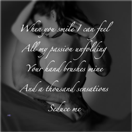 When You Smile I Can Feel All My Passion Unfolding Your Hand Brushes Mine And a Thousand Sensations Seduce Me