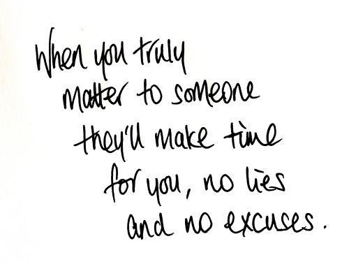 When You Truly Matter To Someone They'll Make Time For You, No Lies And No Excuses