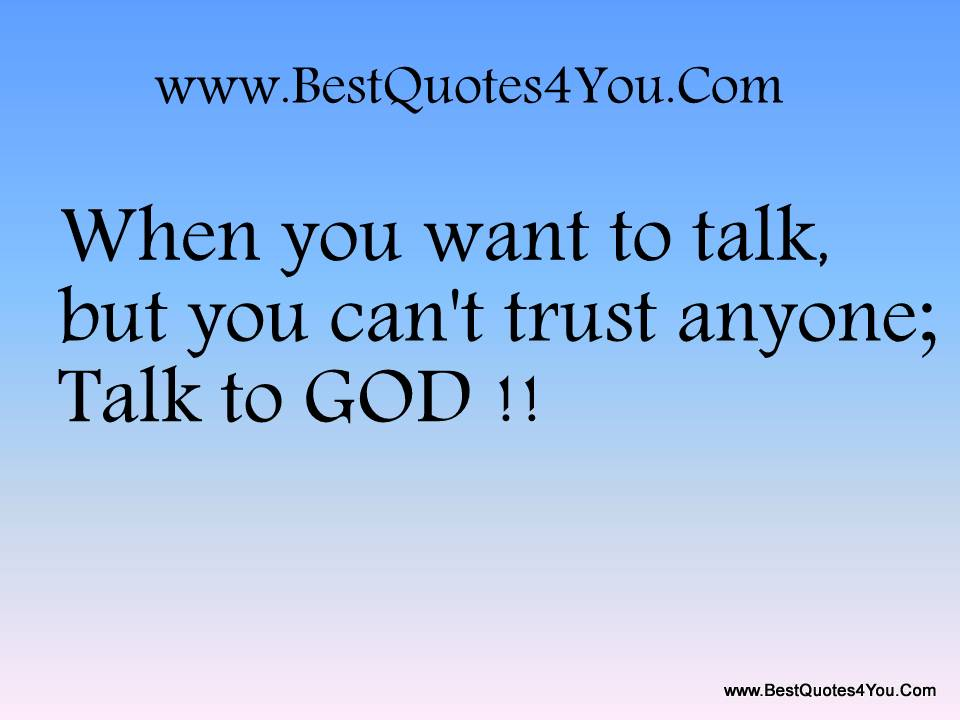 When You Want To Talk But You Can't Trust Anyone; Talk To God!!