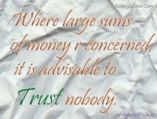 Where Large Sums Of Money Are Concerned, It Is Advisable To Trust Nobody
