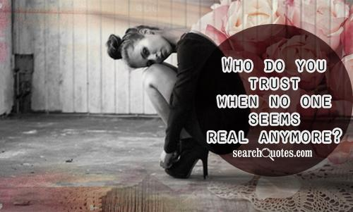 Who Do You Trust When No One Seems Real Anymore!