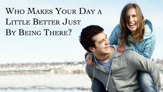 Who Makes Your Day A Little Better Just By Being There!