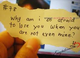 Why Am I So Afraid To Lose You When You Are Not Even Mine!