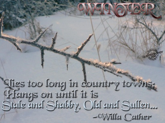 Winter, Lies Too Long In Country Towns; Hangs On Until It Is Stale And Shabby, Old And Sullen