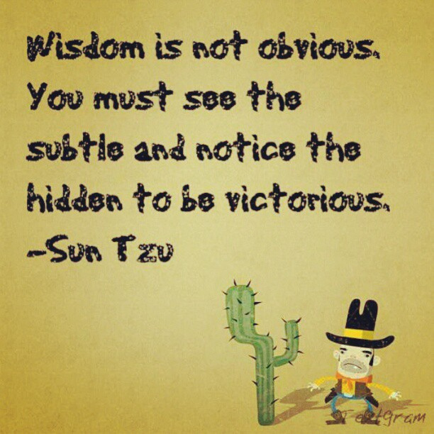Wisdom Is Not Obvious, You Must See The Subtle And Notice The Hidden To Be Victorious