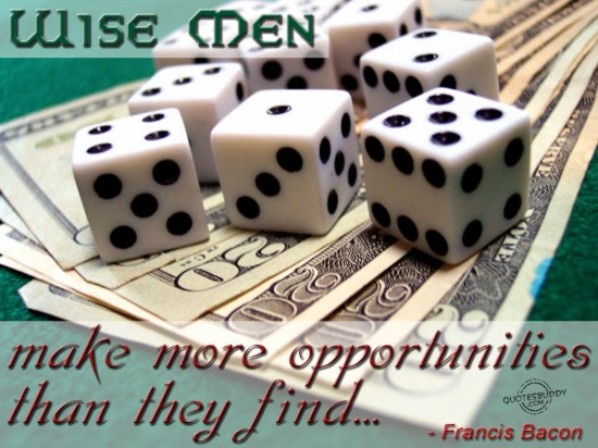 Wise Men Make More Opportunities Than They Find