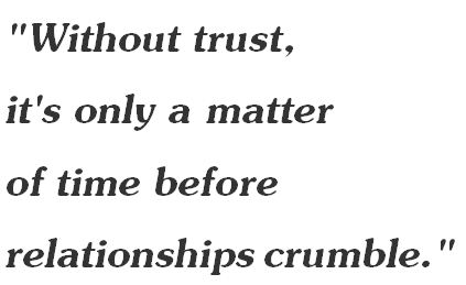 """Without Trust It's Only A Matter Of Time Before Relationships Crumble"""