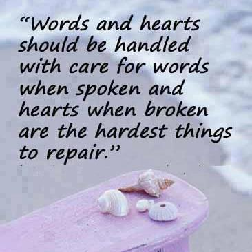 """Words And Hearts Should Be Handled With Care For Words When Spoken And Heart When Broken Are The Hardest Things To Repair"""