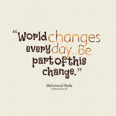 """""""World Changes Every Day, Be Part Of This Change"""""""