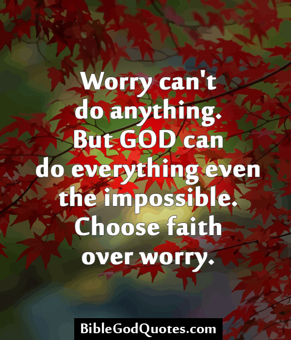 Worry Can't Do Anything. But God Can Do Everything Even The Impossible. Choose Faith Over Worry