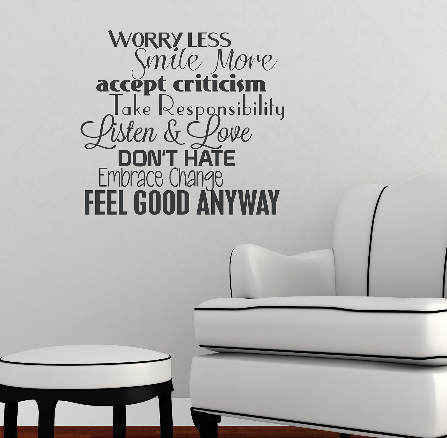 Worry Less Smile More Accept Criticism Take Responsibility Listen & Love Don't Hate Embrance Change Feel Good Anyway