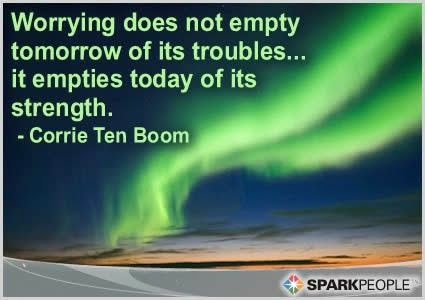 Worrying Does Not Empty Tomorrow Of Its Troubles, It Empties Today Of It's Strength