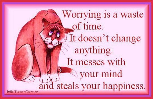 Worrying Is A Waste Of Time. It Doesn't Change Anything. It Messes With Your Mind And Steals Your Happiness
