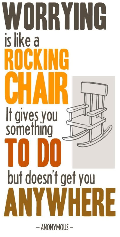 Worrying Is Like A Rocking Chair It Gives You Something To Do But Doesn't Get You Anywhere