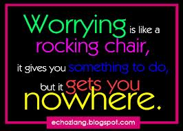 Worrying Is Like a Rocking Chair, It Gives You Something To Do, But It Gives You Something To Do, But It Gets You Nowhere