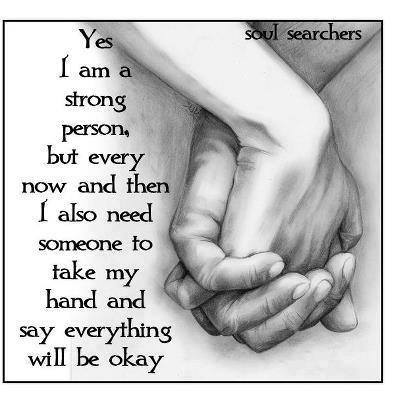 Yes I Am a Strong Person, But Every Now And Then I Also Need Someone To Take My Hand And Say Everything Will Be Okay