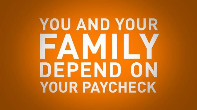 You And Your Family Depend On Your Paycheck