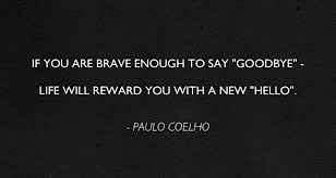 "You Are Brave Enough To Say ""Goodbye"" Life Will Reward You With A New ""Hello"""