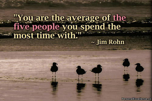 'You Are The Average Of The Five People You Spend The Most Time With""