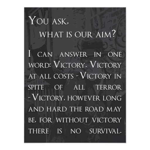 You Ask, What Is Our Aim! I Can Answer In One Word, Victory