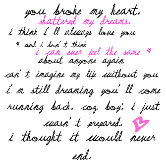 You Broke My Heart. Shattered My Dreams