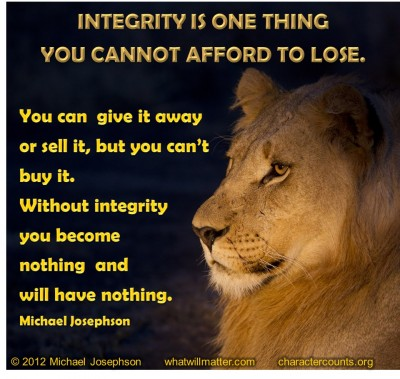 You Can Give It Away Or Sell It, But You Can't Buy It. Without Intergrity You Become Nothing And Will Have Nothing