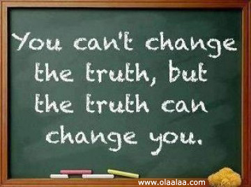 You Canu0027t Change The Truth, But The Truth Can Change You