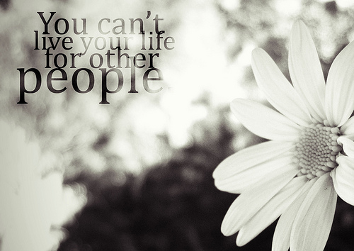 You Can't Live Your Life For Other People ~ Apology Quote